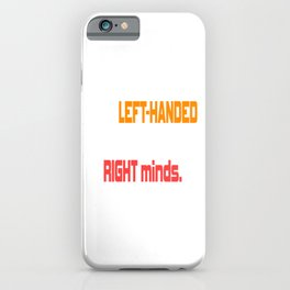 """A Lefty Tee For Left Handed People Saying """"Only Left-Handed People Are In Their Right Minds"""" T-shirt iPhone Case"""
