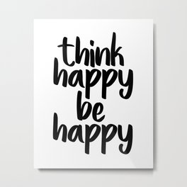 Think Happy Be Happy, Inspirational Quote, Motivational Quote, Positive Thinking, Art Metal Print