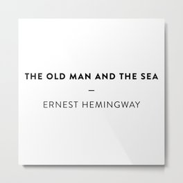 The Old Man and the Sea  —  Ernest Hemingway Metal Print