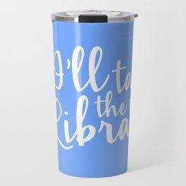 I'll Take the Library + Belle Blue Travel Mug