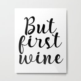 But First Wine, Cheers Sign, Bar Wall Decor, Quote Print, Inspirational Quote, Restaurant Metal Print