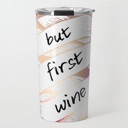 BUT FIRST WINE Travel Mug