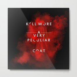 Kell wore a very peculiar coat  Metal Print