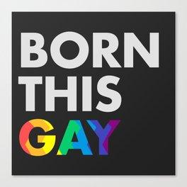 BORN THIS GAY COLOR Canvas Print