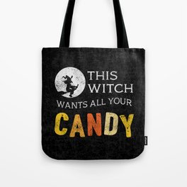 This Witch Wants All Your Candy Tote Bag