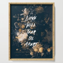 Love will tear us apart Serving Tray