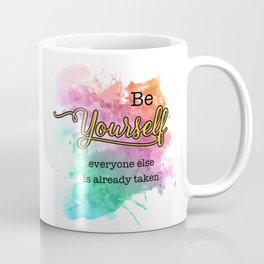 Be Yourself - Everyone Else is Already Taken Inspirational Quotes with Splatter background Coffee Mug