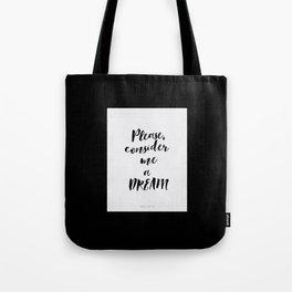 Please, consider me a dream Tote Bag
