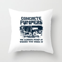 Concrete Pumpers We Always Pump It - Funny Construction Throw Pillow