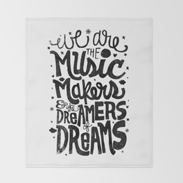 WE ARE THE MUSIC MAKERS... Throw Blanket