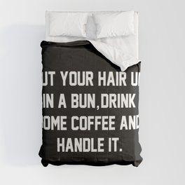 Put Your Hair Up In A Bun, Drink Some Coffee And Handle It Comforters
