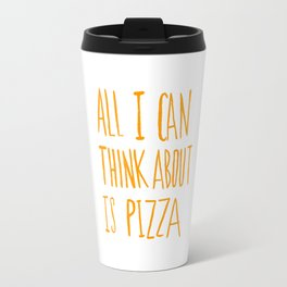 All I Can Think About Is Pizza Travel Mug