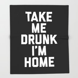 Take Me Drunk Funny Quote Throw Blanket