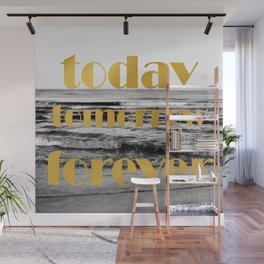 Today Tomorrow Forever Wall Mural