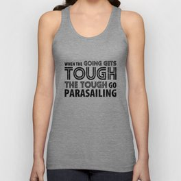 When the Going gets Tough the Tough go Parasailing Unisex Tank Top