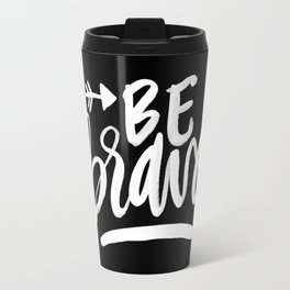 be brave (white on black) Travel Mug