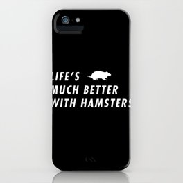 Funny Life's Much Better With Hamster Pun Quote Sayings iPhone Case