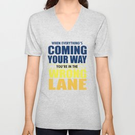 When Everything's Coming Your Way You're In The Wrong Lane Unisex V-Neck