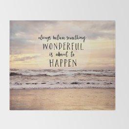 always believe something wonderful is about to happen Throw Blanket