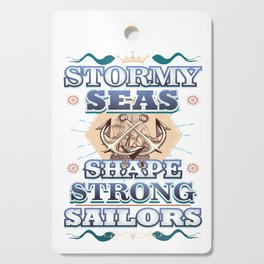 Stormy Seas Shape Strong Sailors Cutting Board
