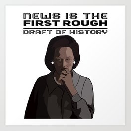 News is the first rough draft of history Art Print