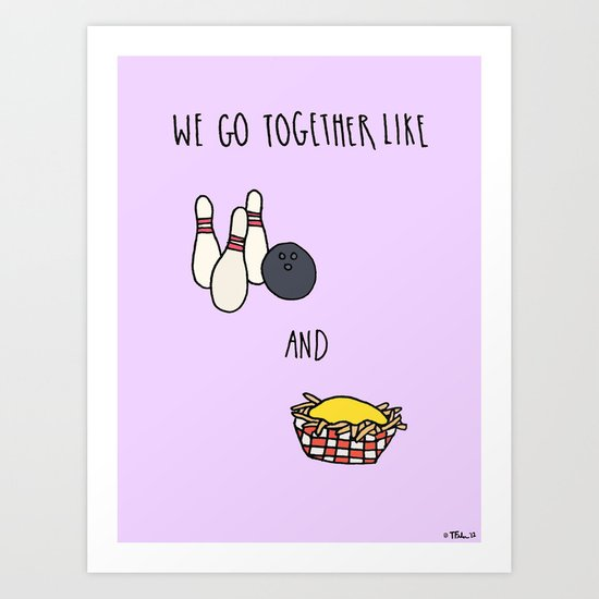 Like Bowling and Cheese Fries Art Print