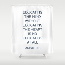 EDUCATING THE MIND - Aristotle Greek Philosophy Quote Shower Curtain