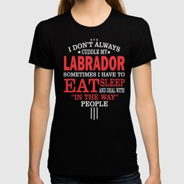 I Don't Always Cuddle My Labrador Quote  T-shirt
