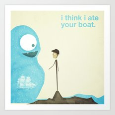 I Think I Ate Your boat Art Print