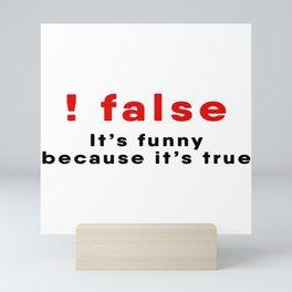 Programmer Joke - !FALSE Mini Art Print