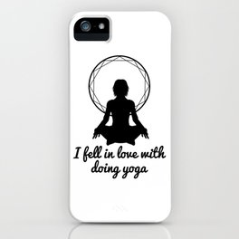 I fell in love with doing yoga iPhone Case