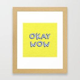 Okay wow Framed Art Print