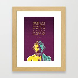 Epictetus Inspirational Stoic Quote: Do What You Have To Do Framed Art Print