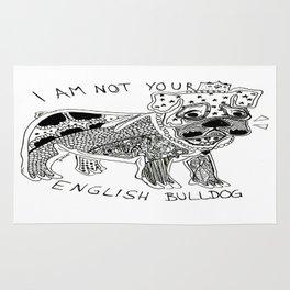 I am not your ENGLISH BULLDOG Rug