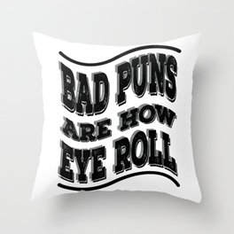"""Nasty tee with text """"Bad Puns are How Eye Roll"""" for your vile and wicked friends! Throw Pillow"""