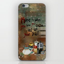 Home Is Where You Brew Your Coffee And Sip Your Tea iPhone Skin