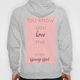 Gossip Girl: You know you love me - tvshow Hoody