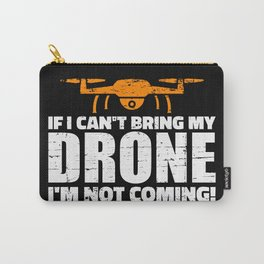 If I can't bring my Drone I'm not coming Carry-All Pouch