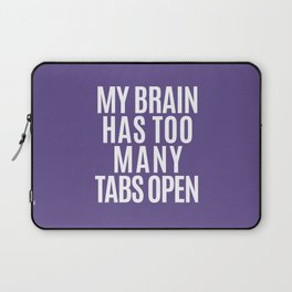 My Brain Has Too Many Tabs Open (Ultra Violet) Laptop Sleeve