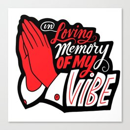 In Loving Memory of My Vibe Canvas Print