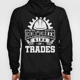 Ironworker King Of Trades Construction Welder Gift Hoody
