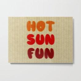 Hot Sun Fun Metal Print