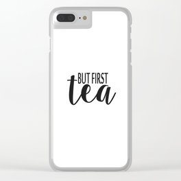 But first tea. Tea print Black and white print Minimal print tea poster tea Clear iPhone Case