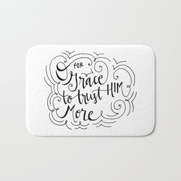 O for grace to trust Him more Bath Mat