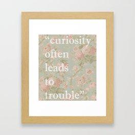 Curiosity Often Leads to Trouble  Framed Art Print