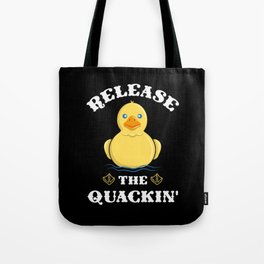 Release the Quackin - Funny Yellow Rubber Duck Tote Bag