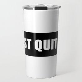 JUST QUIT IT Travel Mug
