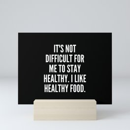 It s not difficult for me to stay healthy I like healthy food Mini Art Print