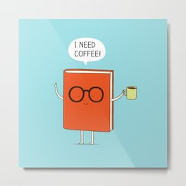 I need coffee! Metal Print
