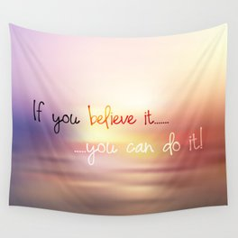 if you believe it you can do it Wall Tapestry